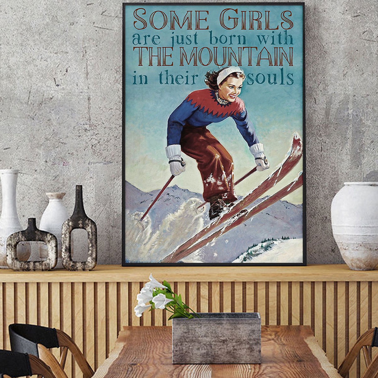 Skiing some girls are just born with the moutain in their souls poster A1