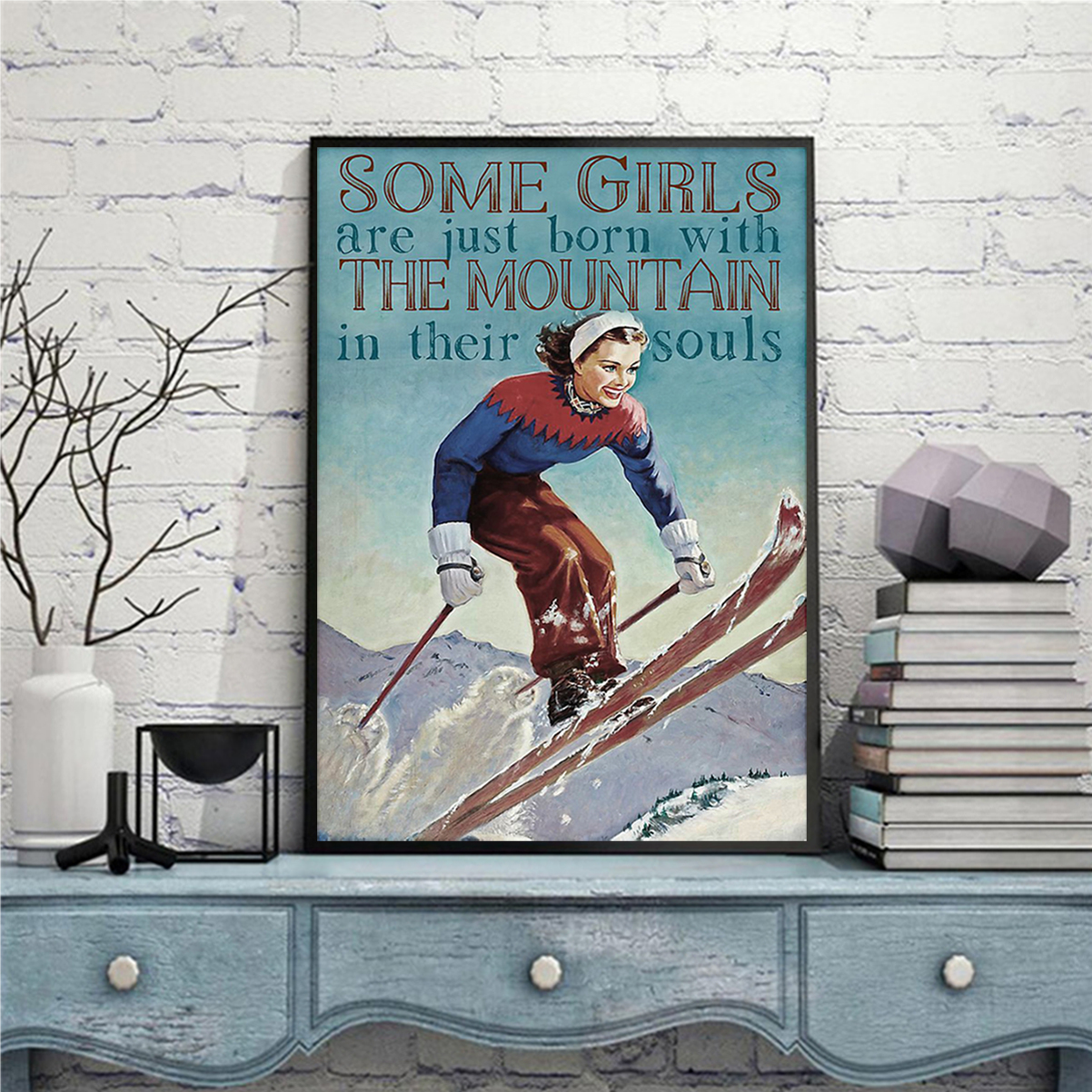 Skiing some girls are just born with the moutain in their souls poster A2