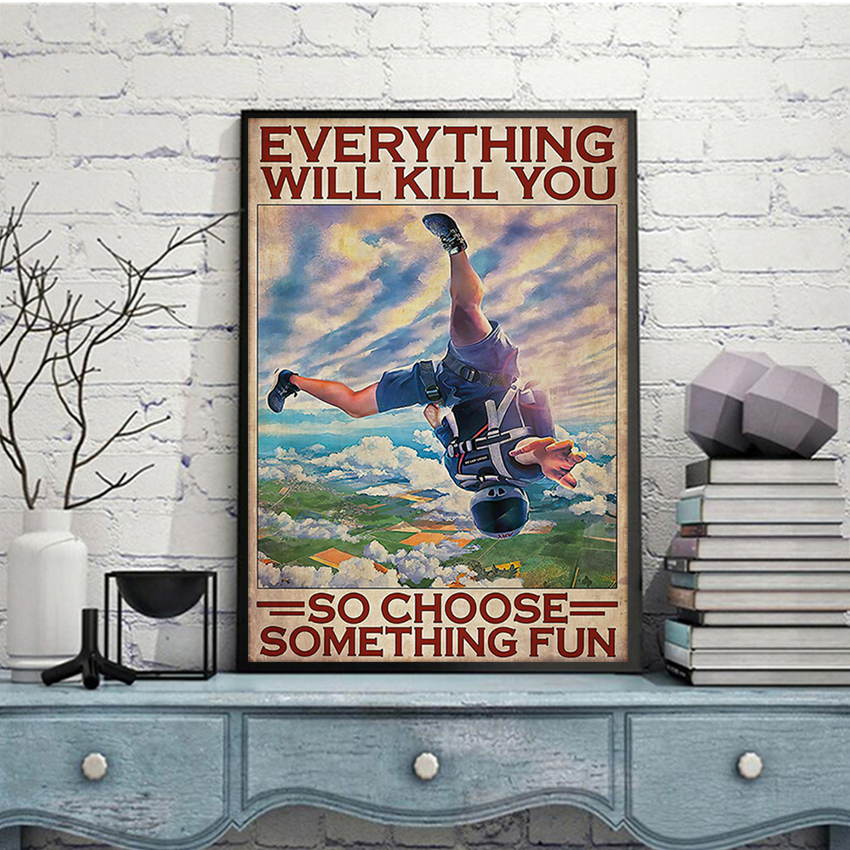 Skydiving everything will kill you so choose something fun poster A1