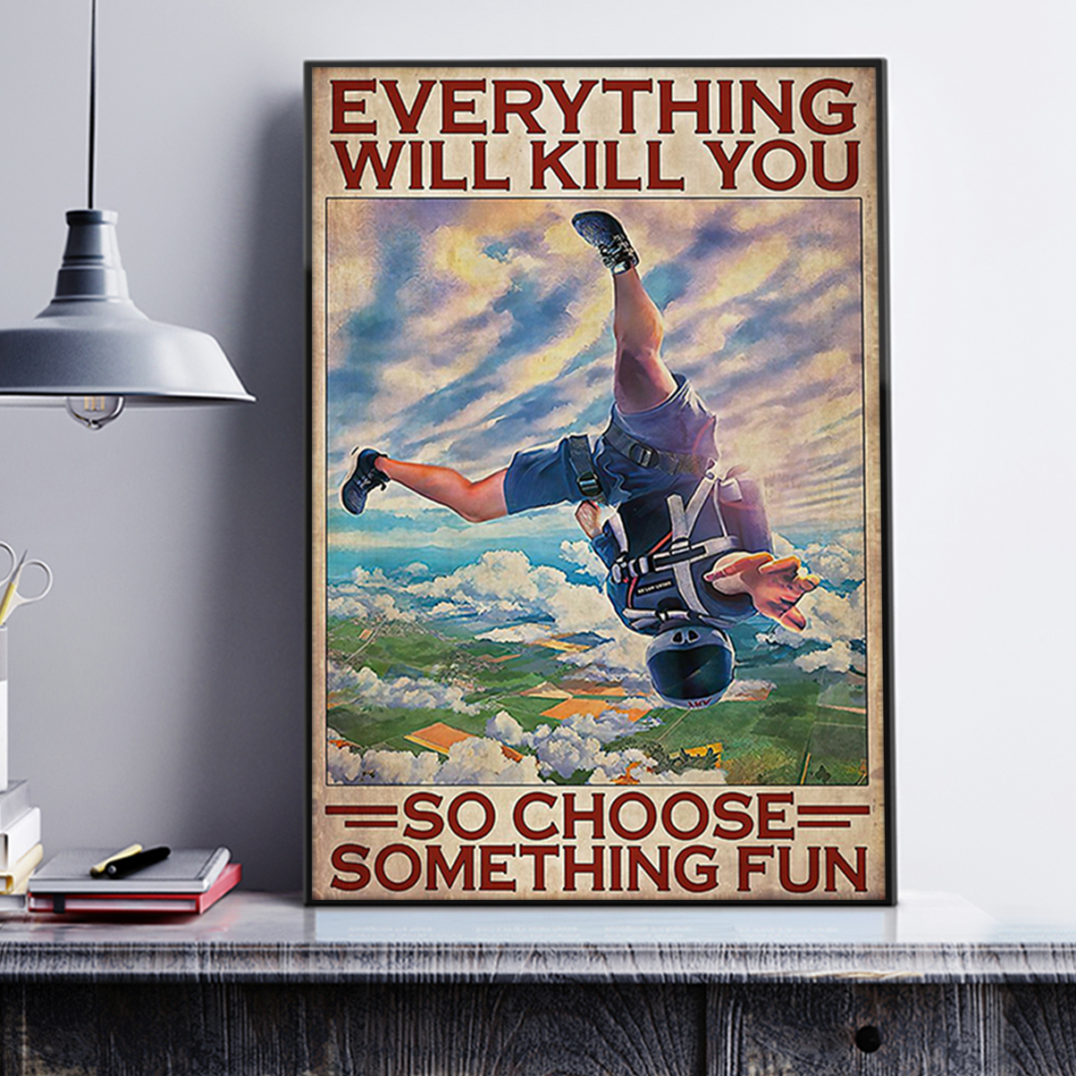 Skydiving everything will kill you so choose something fun poster A2