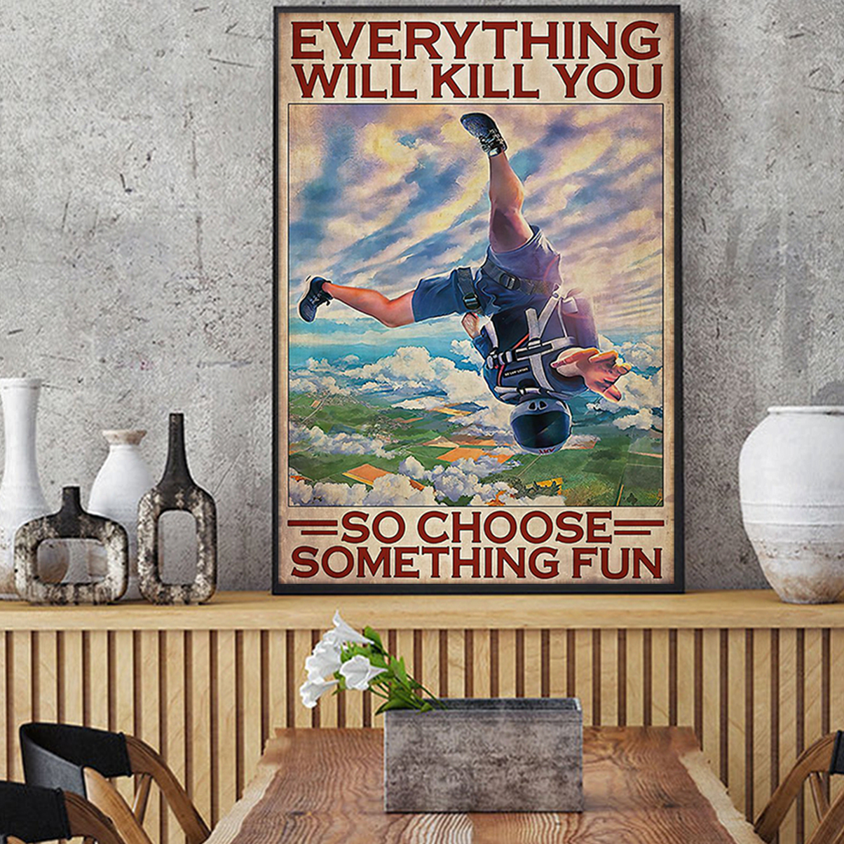 Skydiving everything will kill you so choose something fun poster A3