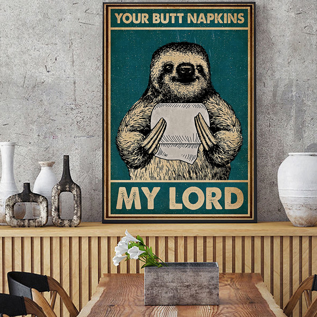 Sloth your butt napkins my lord poster A1