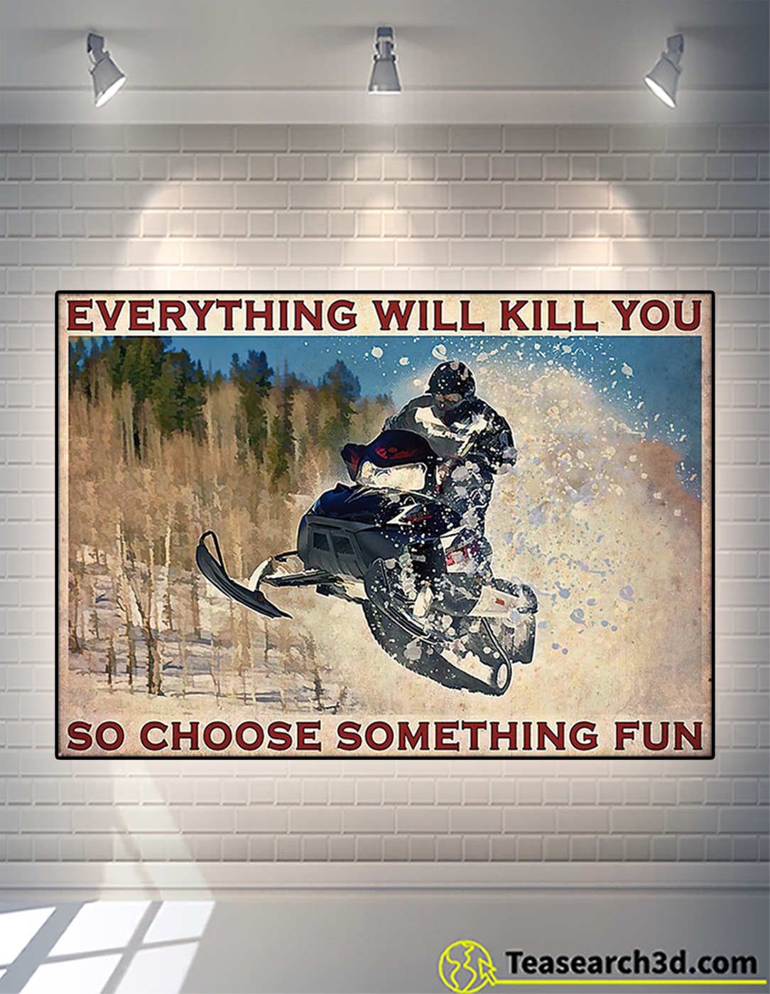 Snowmobile everything will kill you so choose something fun poster A2