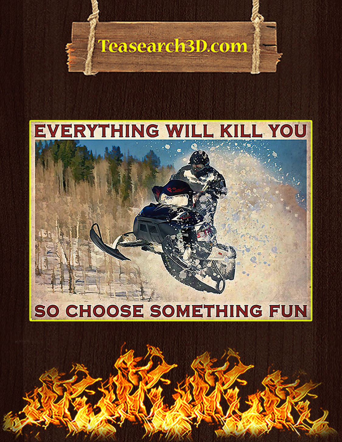 Snowmobile everything will kill you so choose something fun poster A3