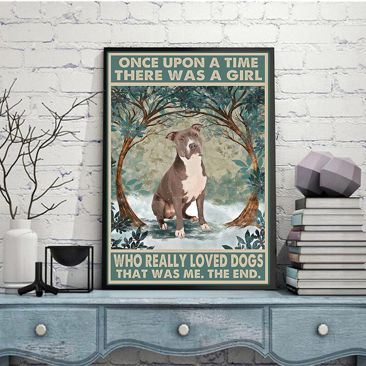 Staffordshire terrier once upon a time there was a girl who really loved dogs poster A2