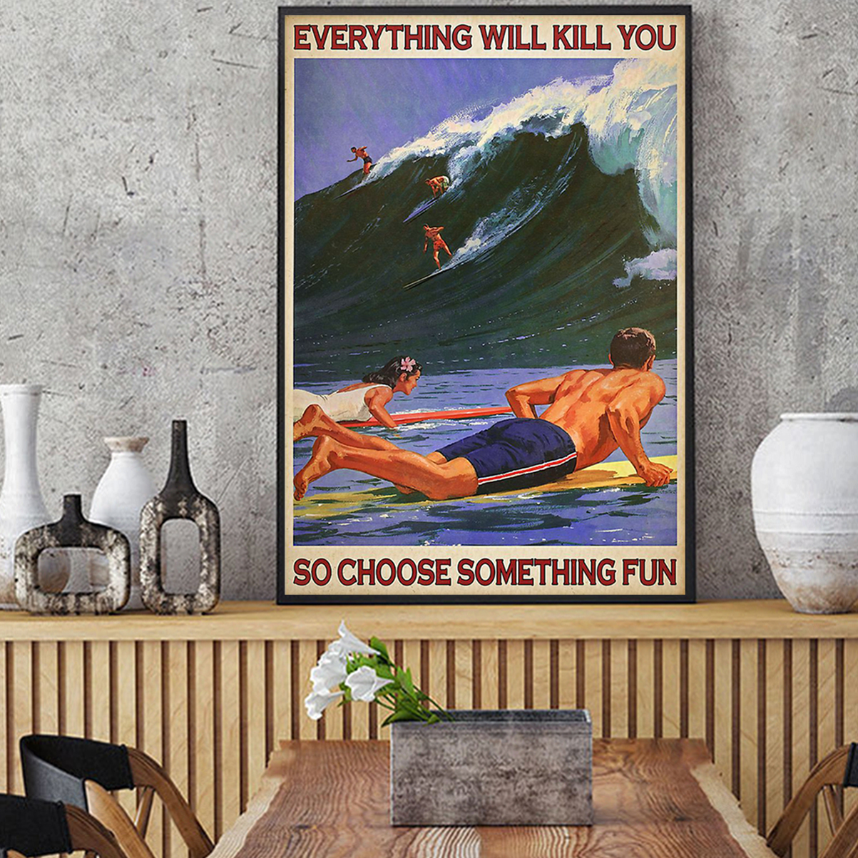 Surfing everything will kill you so choose something fun poster A1