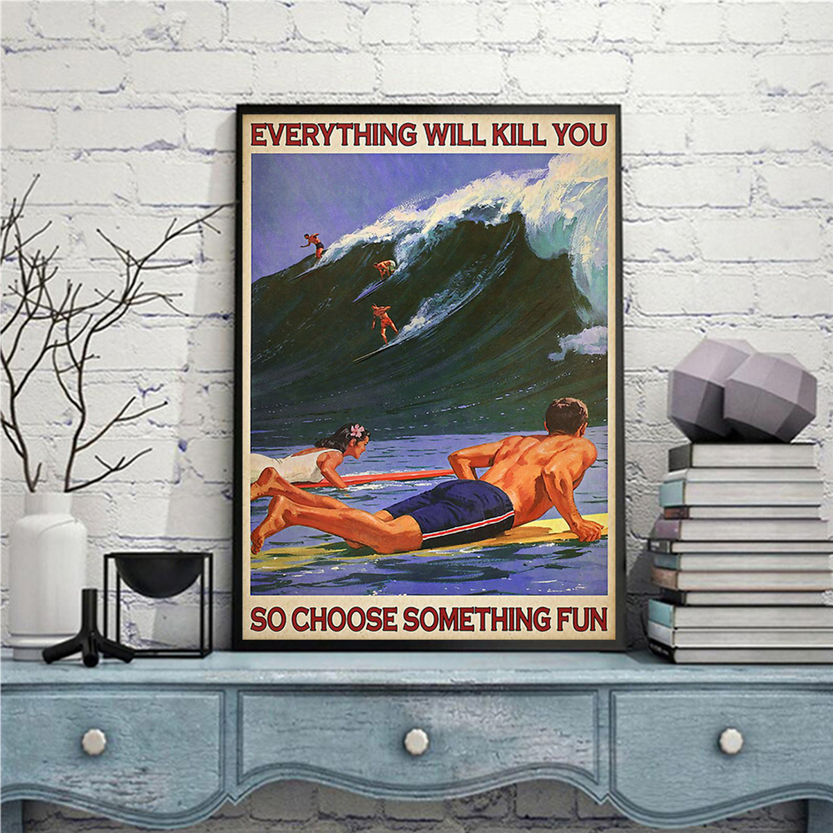 Surfing everything will kill you so choose something fun poster A2