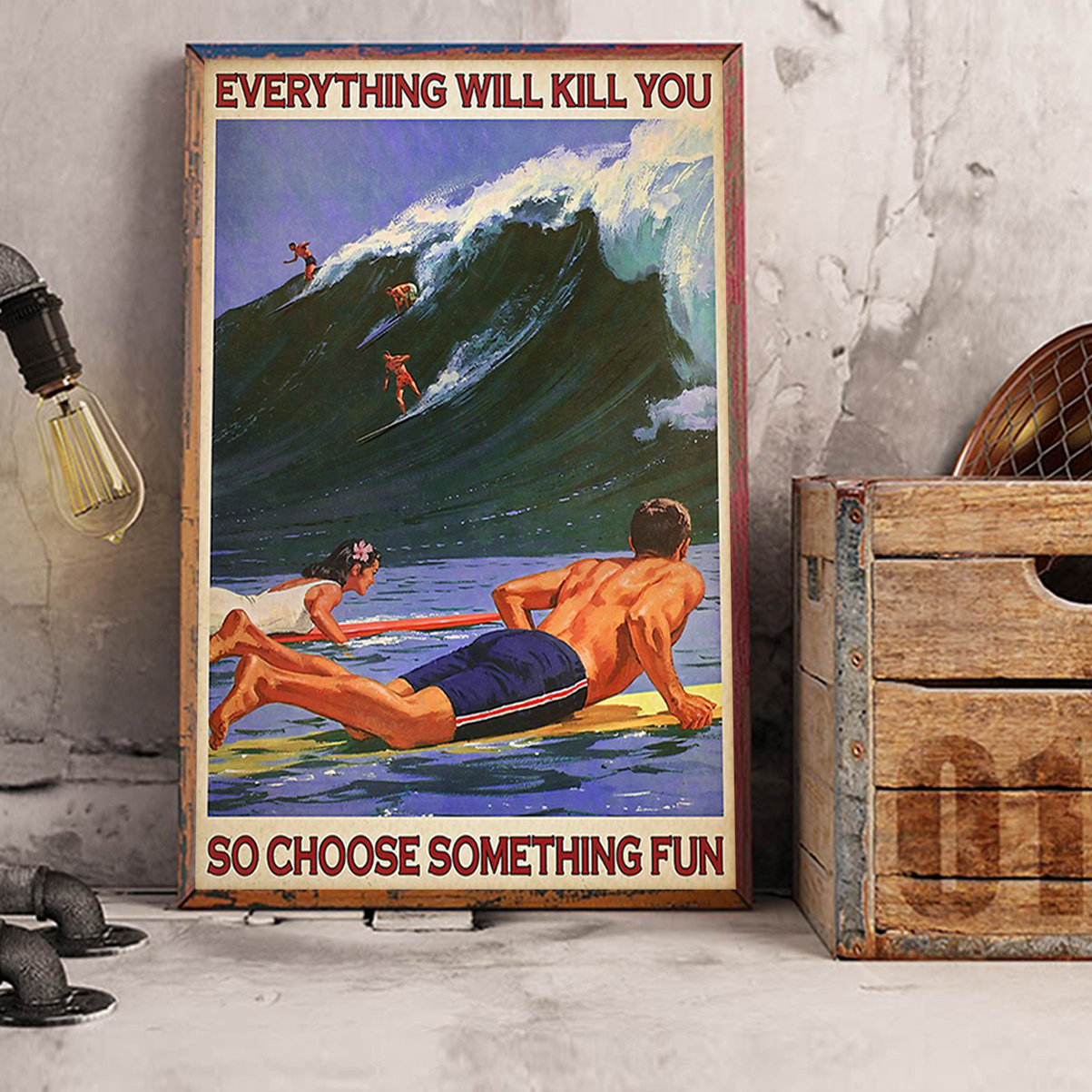 Surfing everything will kill you so choose something fun poster A3