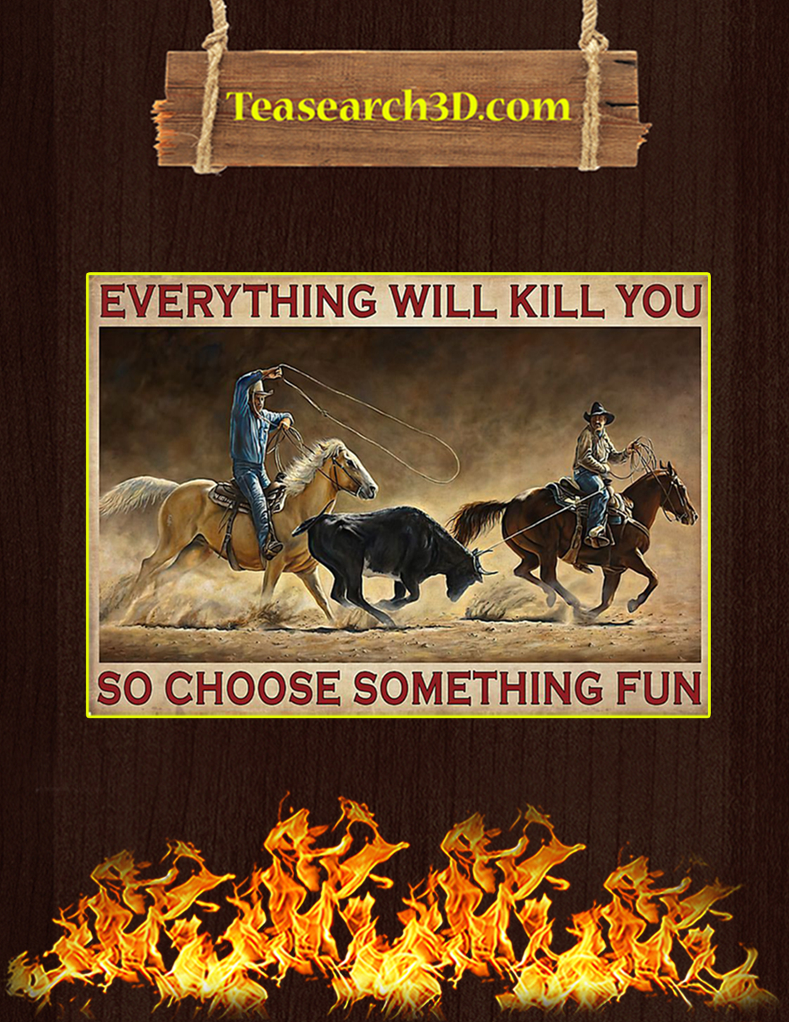 Team roping rodeo everything will kill you so choose something fun poster A3
