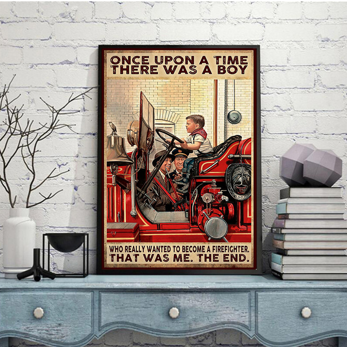 There was a boy who really wanted to become a firefighter poster A3