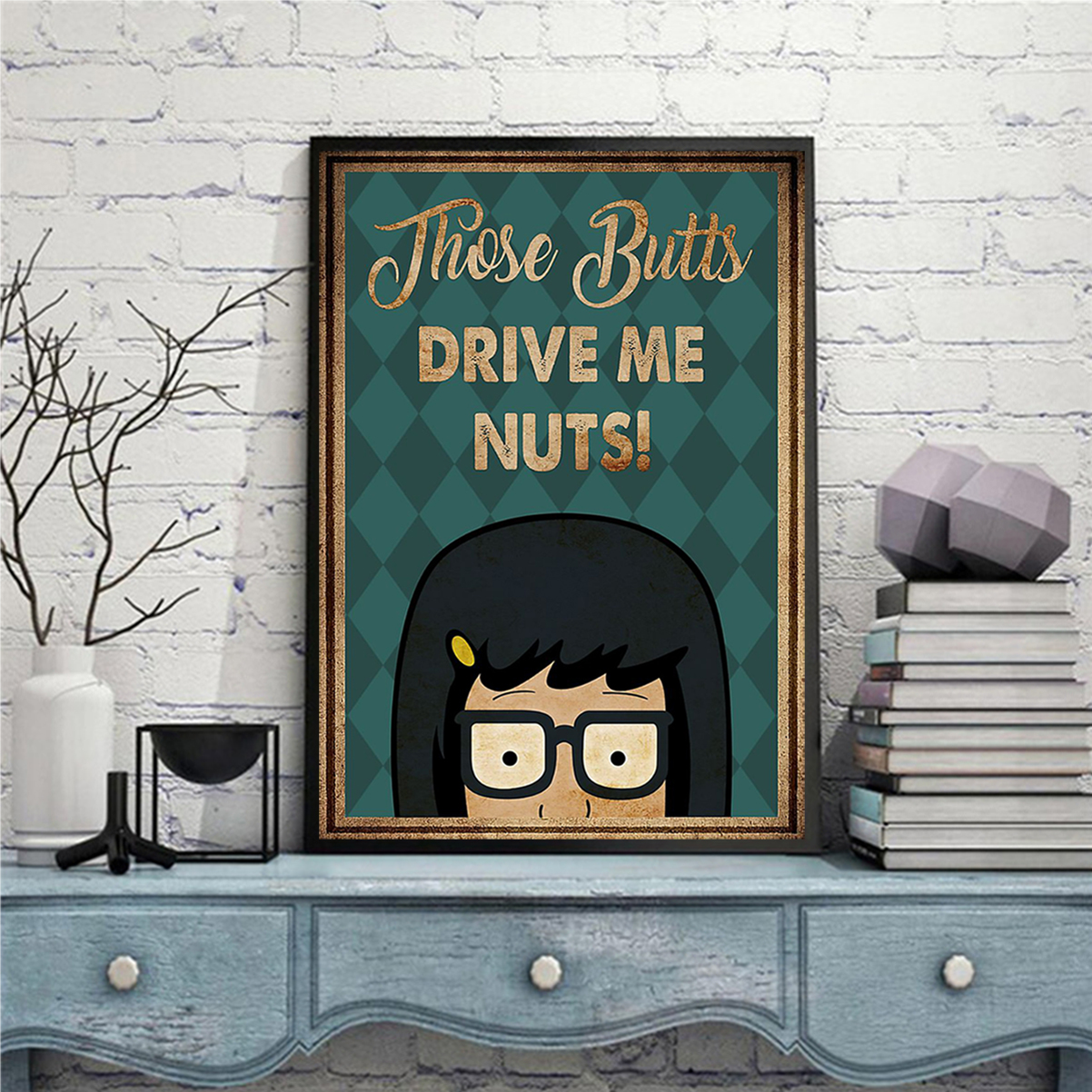 Tina belcher those butt drive me nuts poster A2