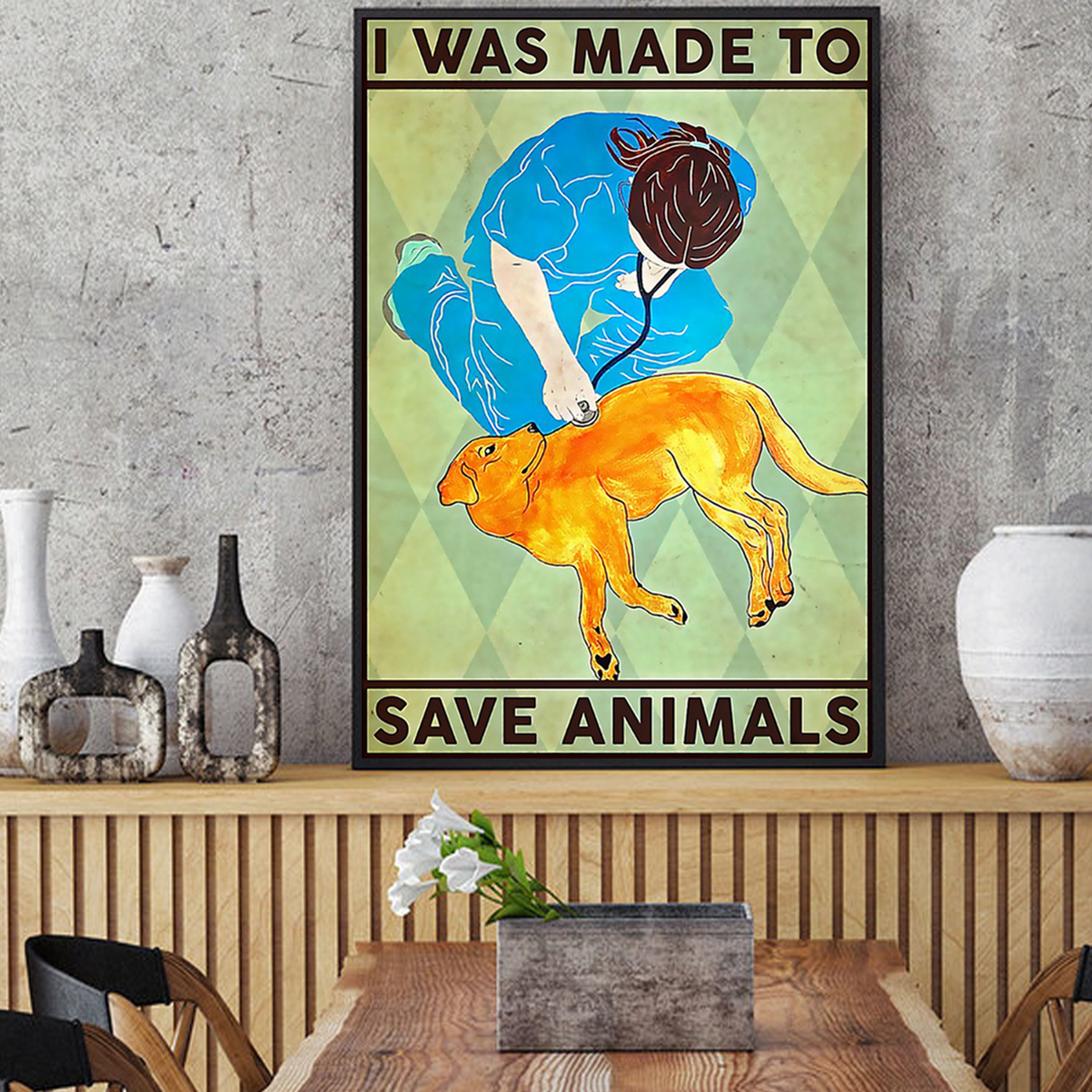 Veterinarian I was made to save animals poster A1