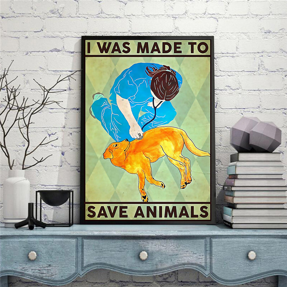 Veterinarian I was made to save animals poster A2
