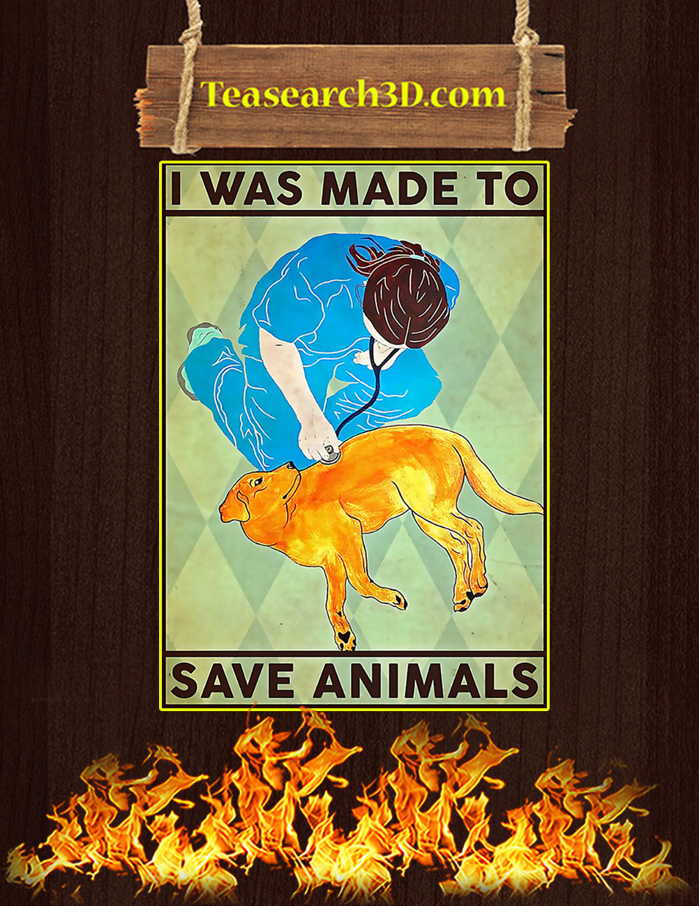 Veterinarian I was made to save animals poster