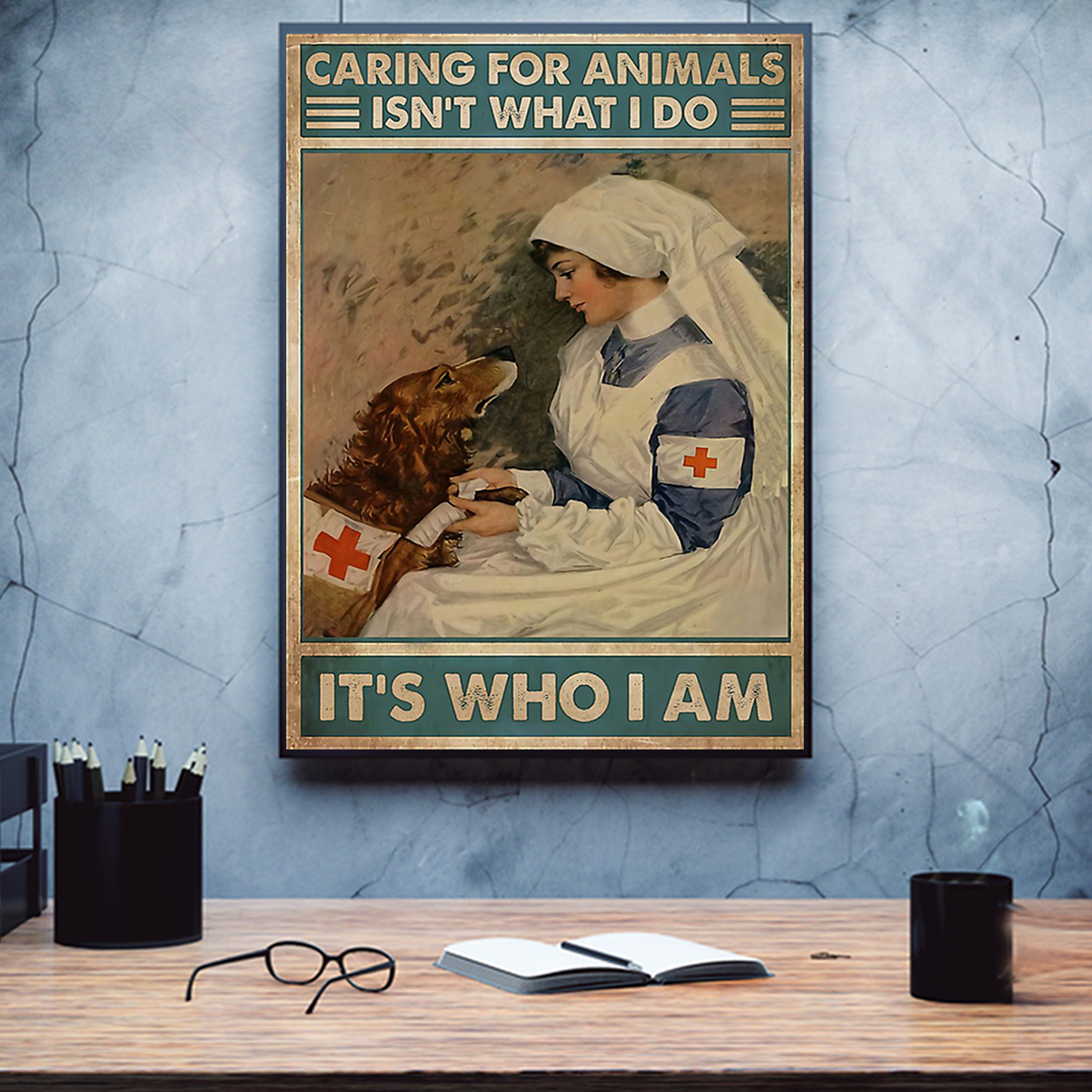 Veterinarian caring for animals isn't what I do It's who I am poster A3