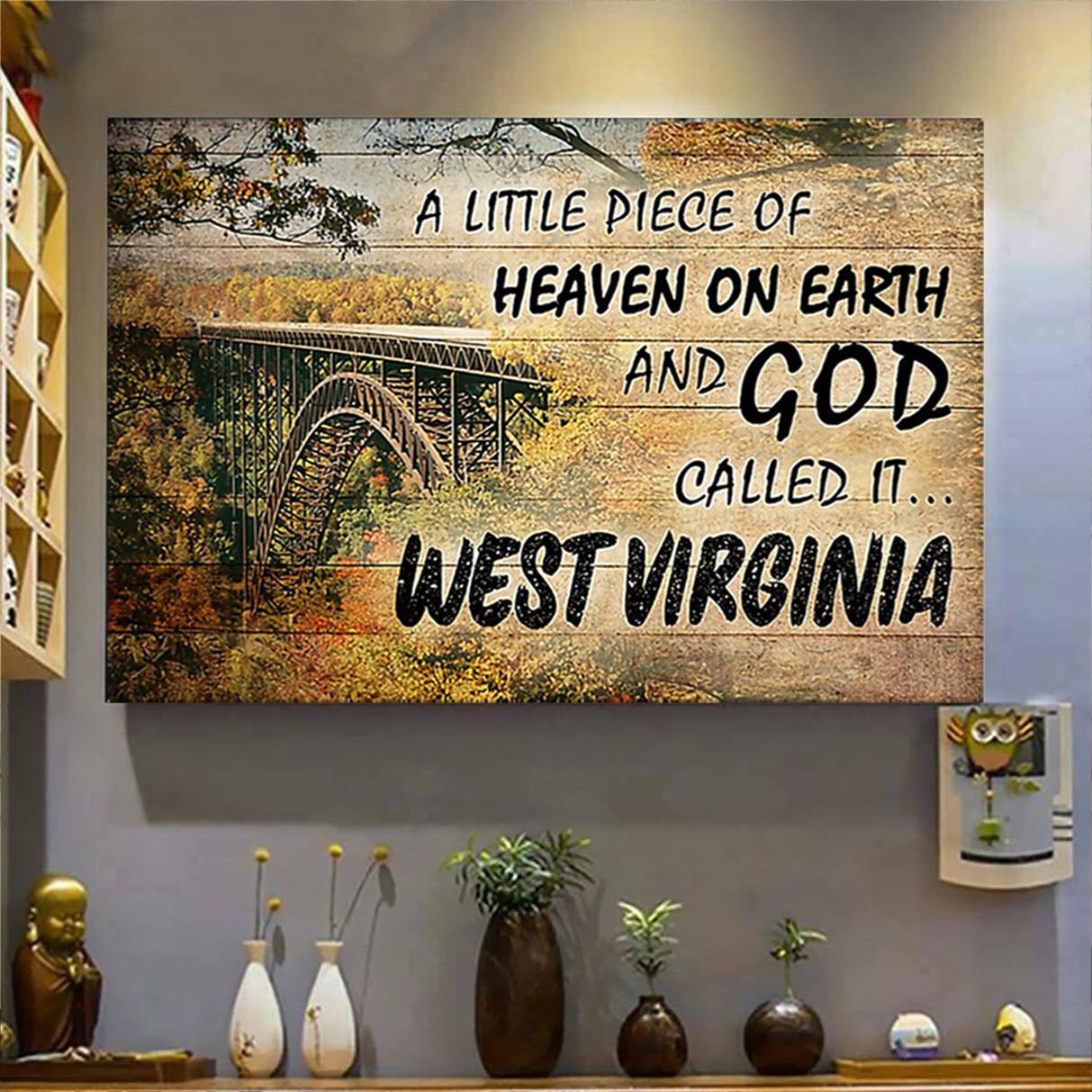 A little piece of heaven on earth and god called it west virginia poster A1