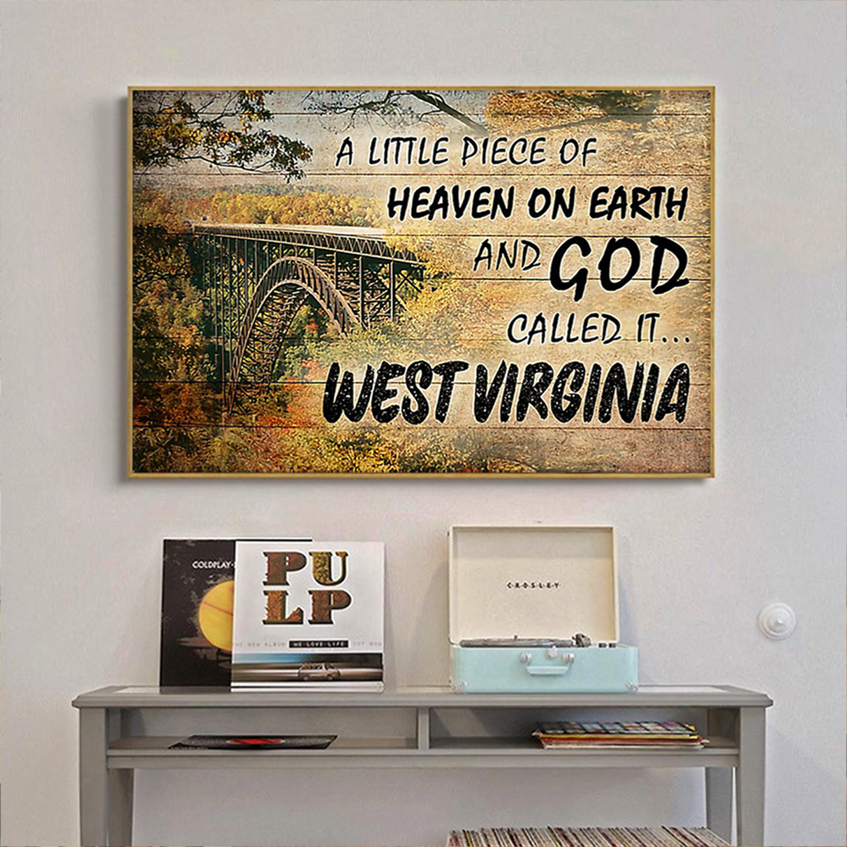 A little piece of heaven on earth and god called it west virginia poster A2