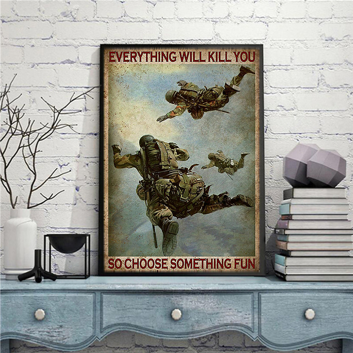 Air force soldier everything will kill you so choose something fun poster A2