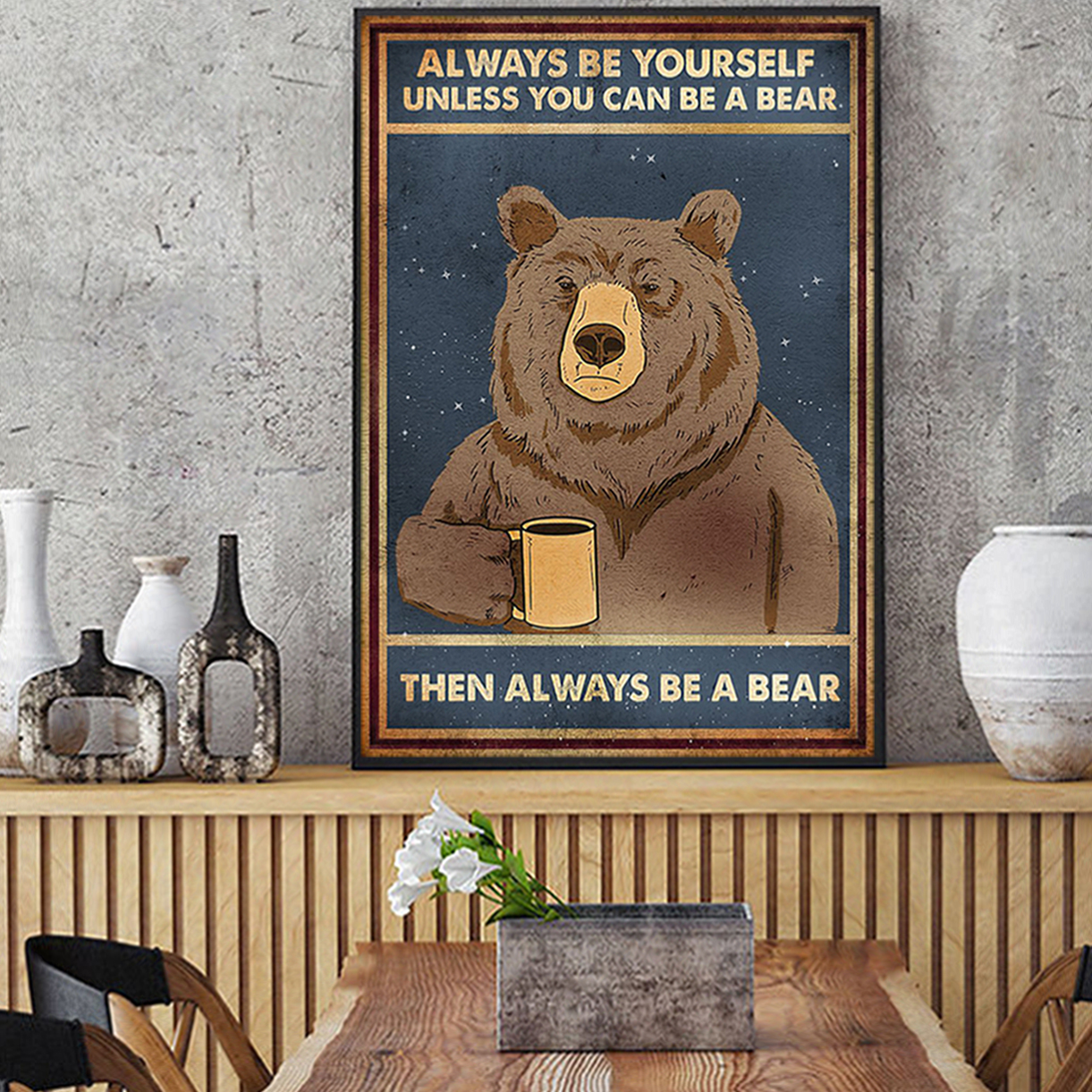 Always be yourself unless you can be a bear poster A1