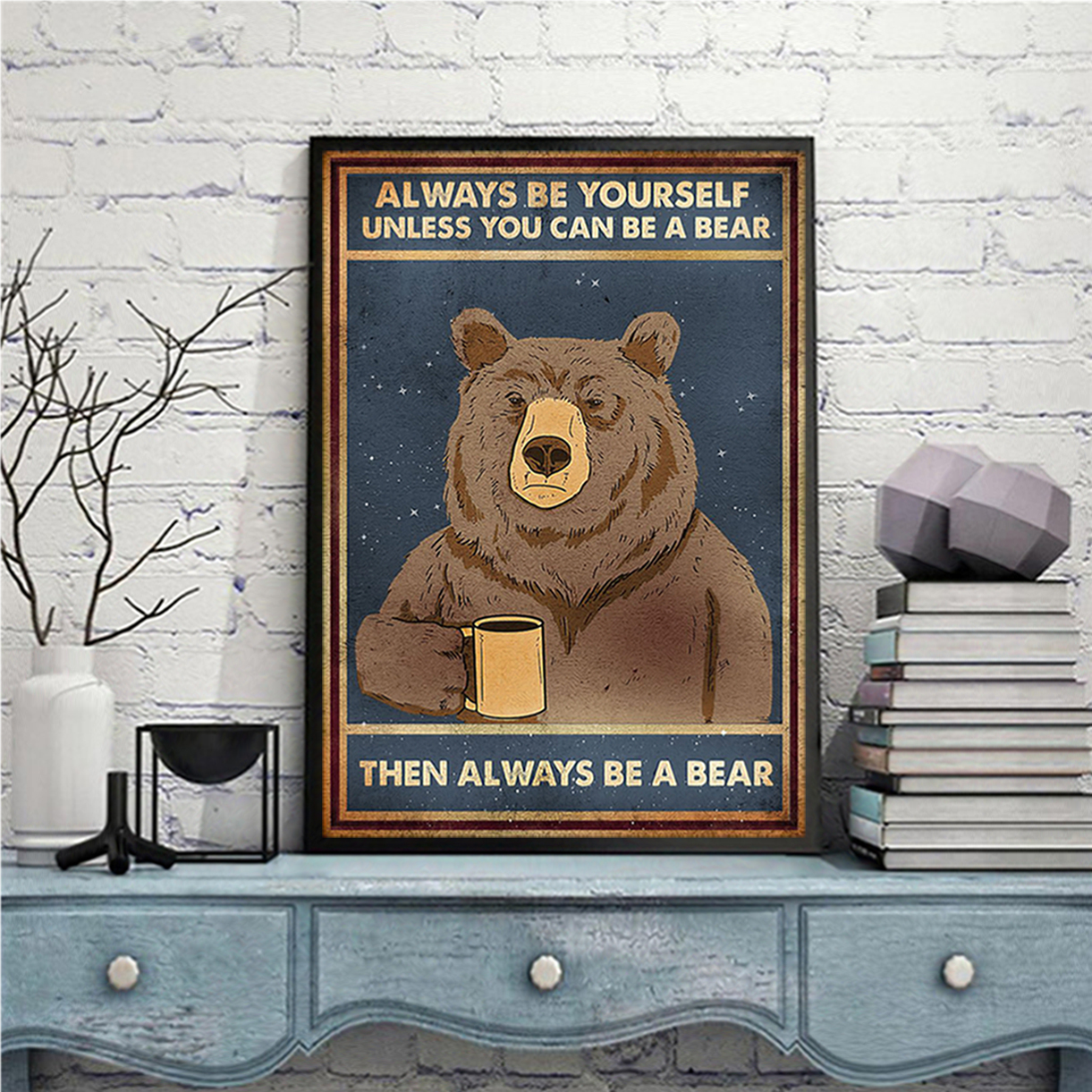 Always be yourself unless you can be a bear poster A2