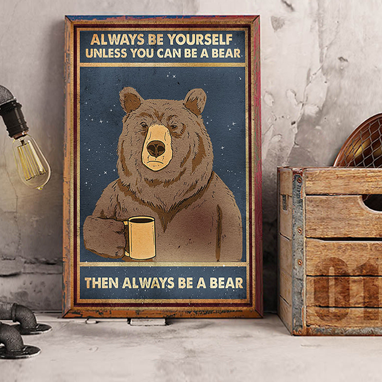 Always be yourself unless you can be a bear poster A3