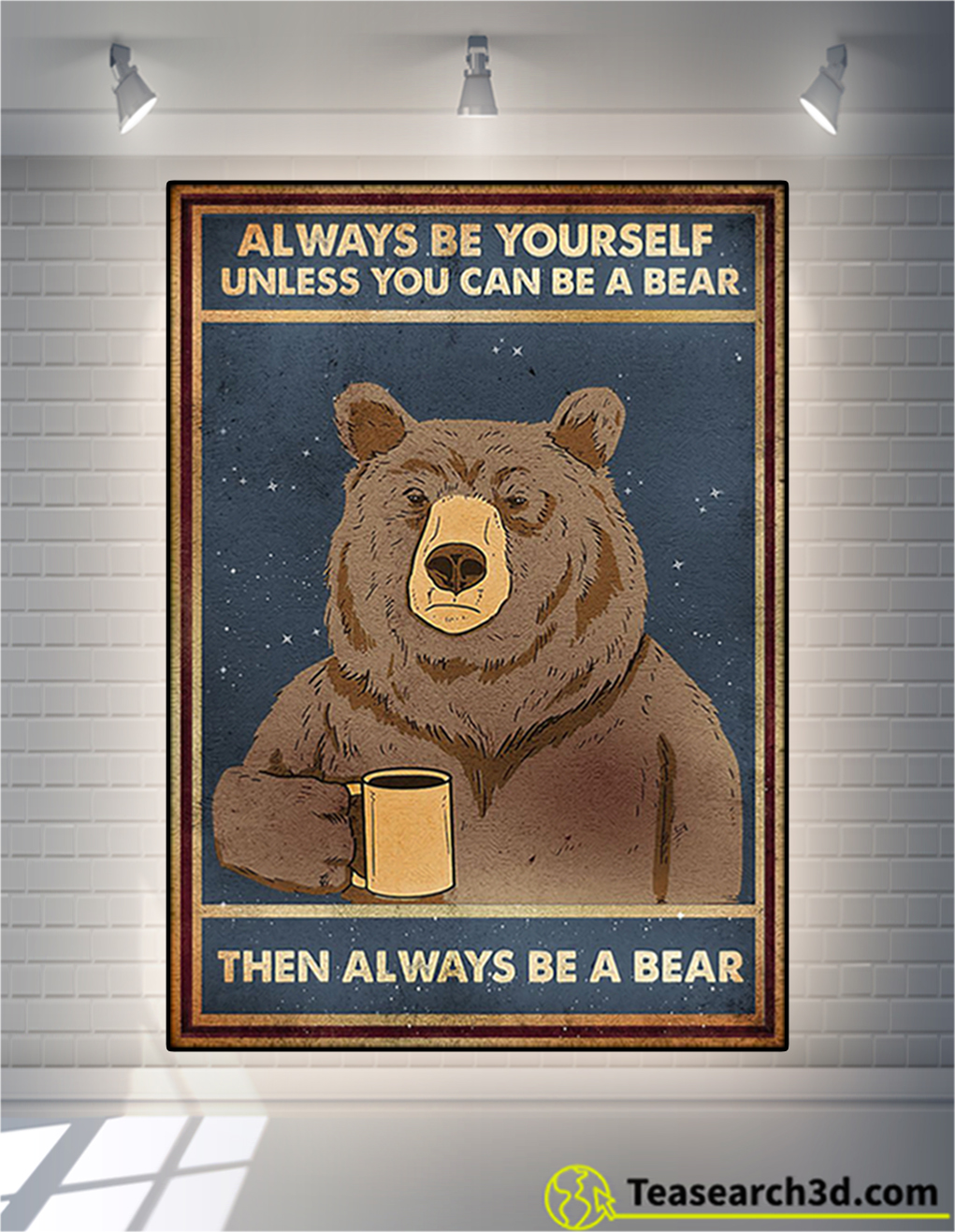Always be yourself unless you can be a bear poster