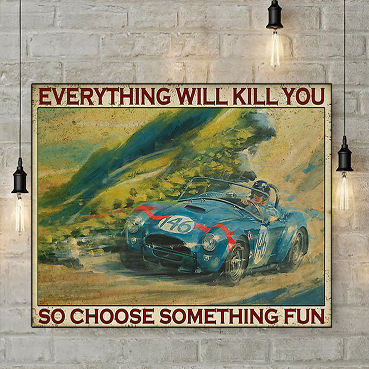 Auto racing everything will kill you so choose something fun poster A1