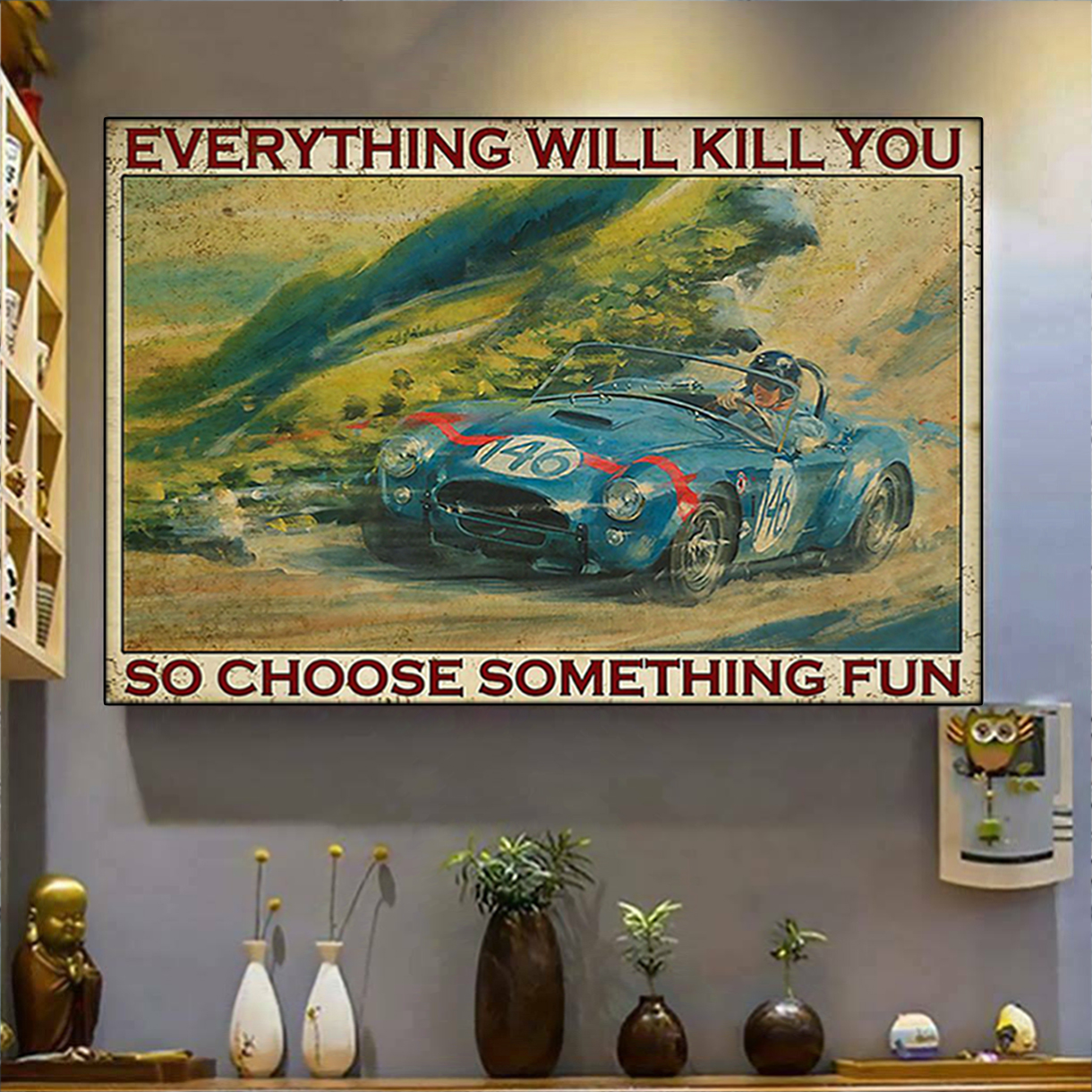 Auto racing everything will kill you so choose something fun poster A2
