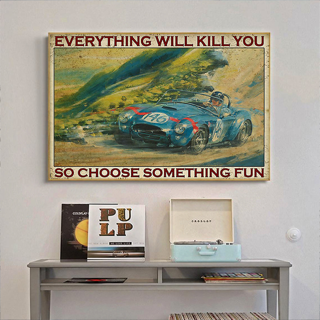 Auto racing everything will kill you so choose something fun poster A3