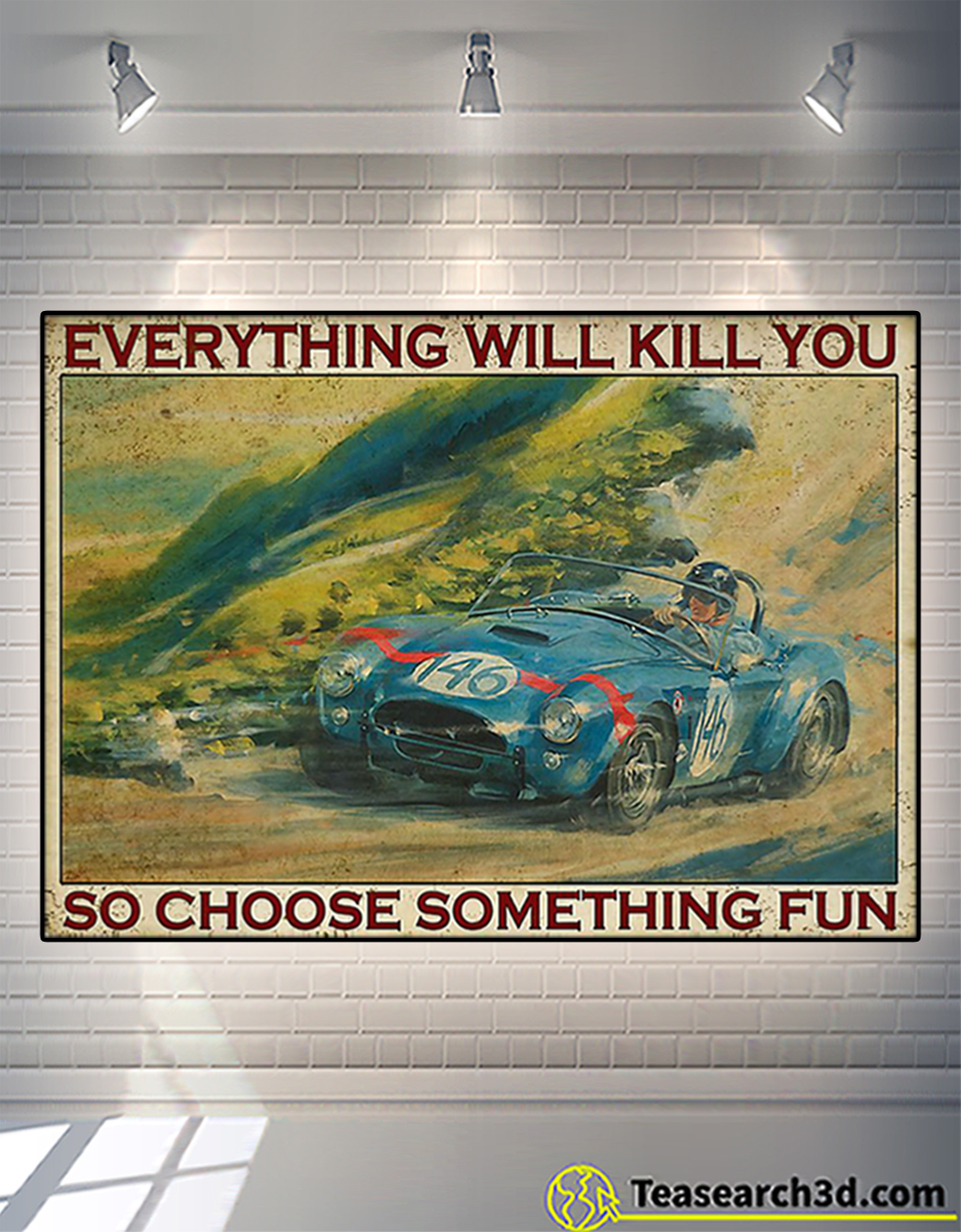 Auto racing everything will kill you so choose something fun poster