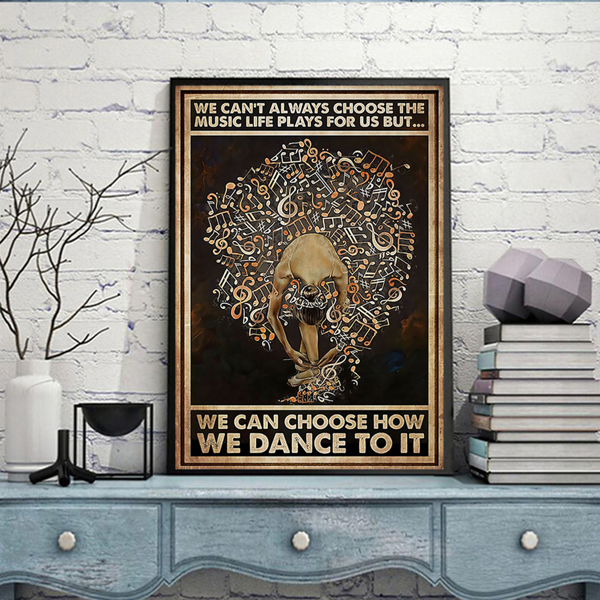 Ballet we can't always choose the music life plays for us but poster A1
