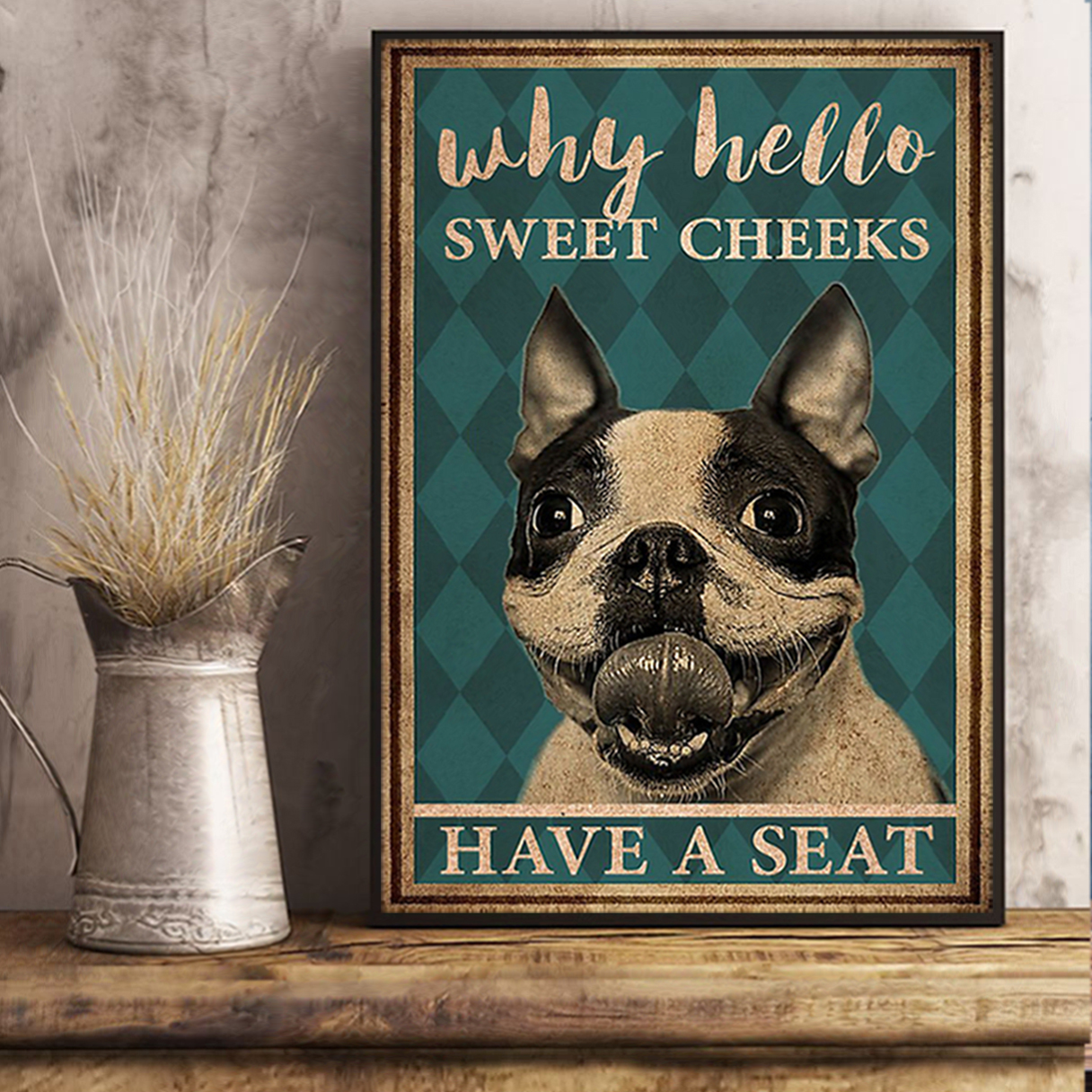 Boston terrier why hello sweet cheeks have a seat poster A1