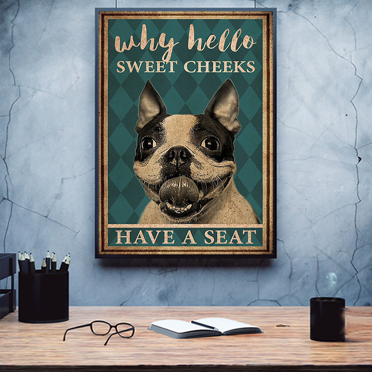 Boston terrier why hello sweet cheeks have a seat poster A2