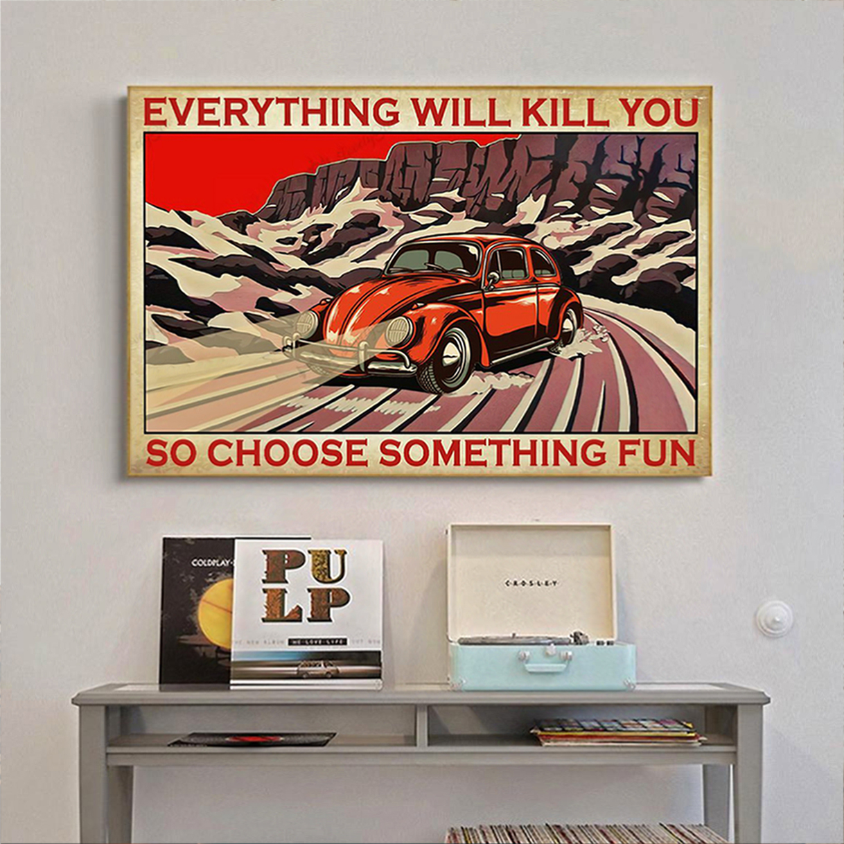 Bug car everything will kill you so choose something fun poster A2