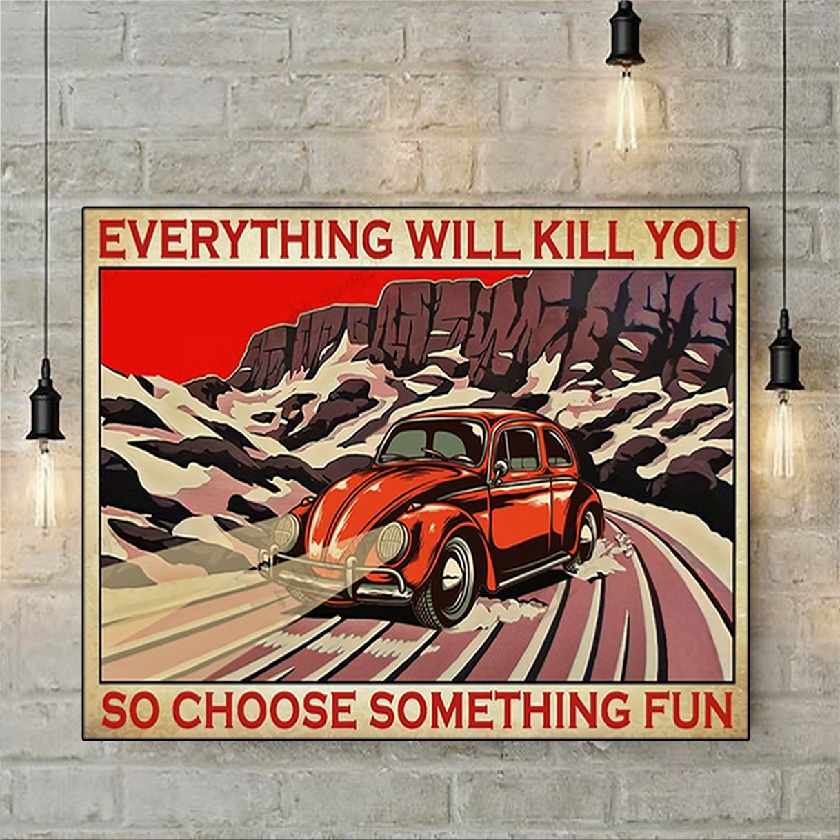 Bug car everything will kill you so choose something fun poster A3