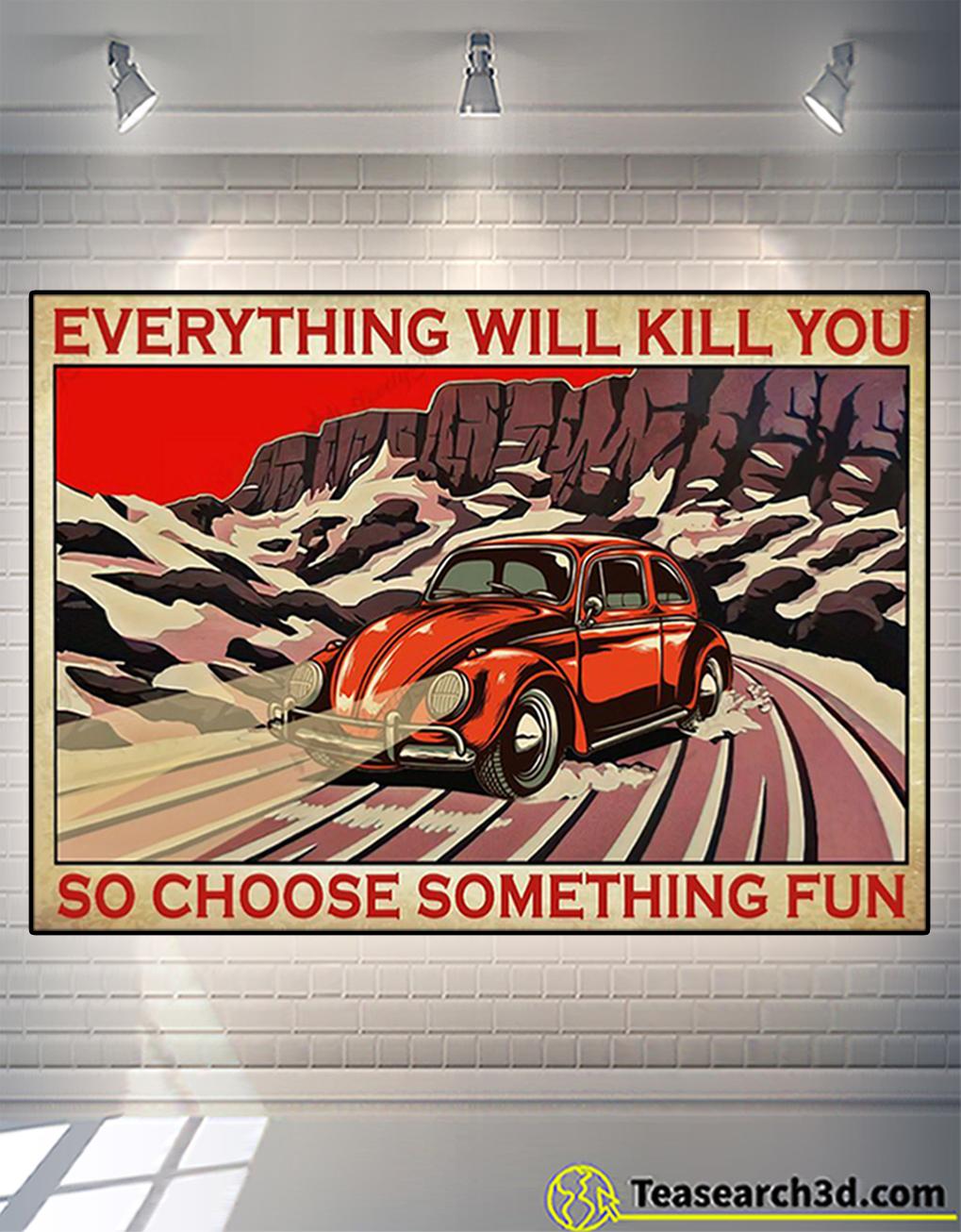 Bug car everything will kill you so choose something fun poster