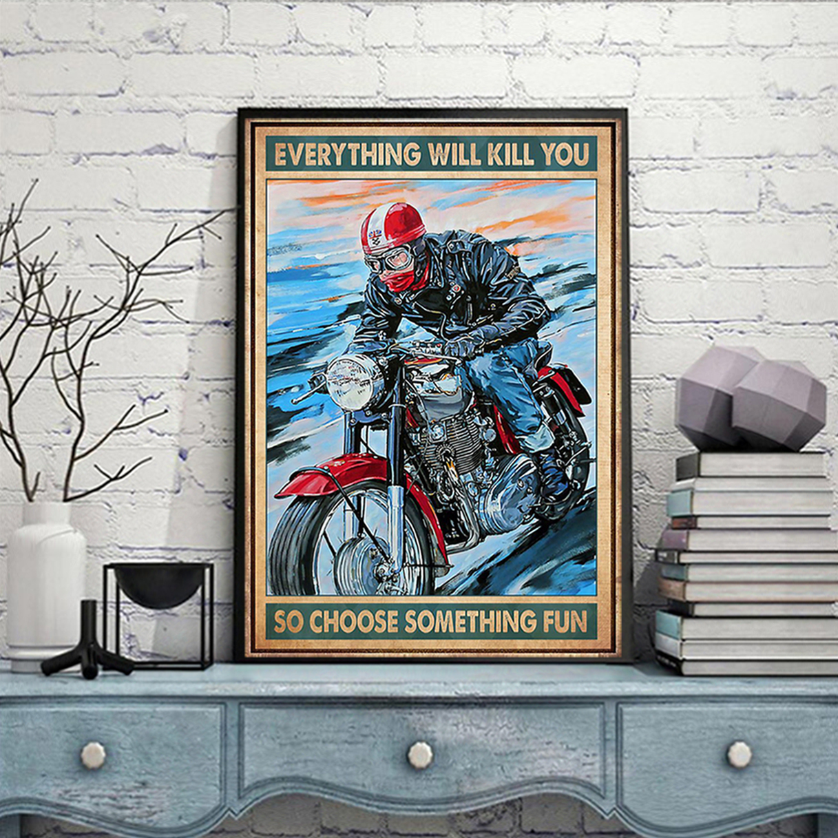 Caferacer everything will kill you so choose something fun poster A1