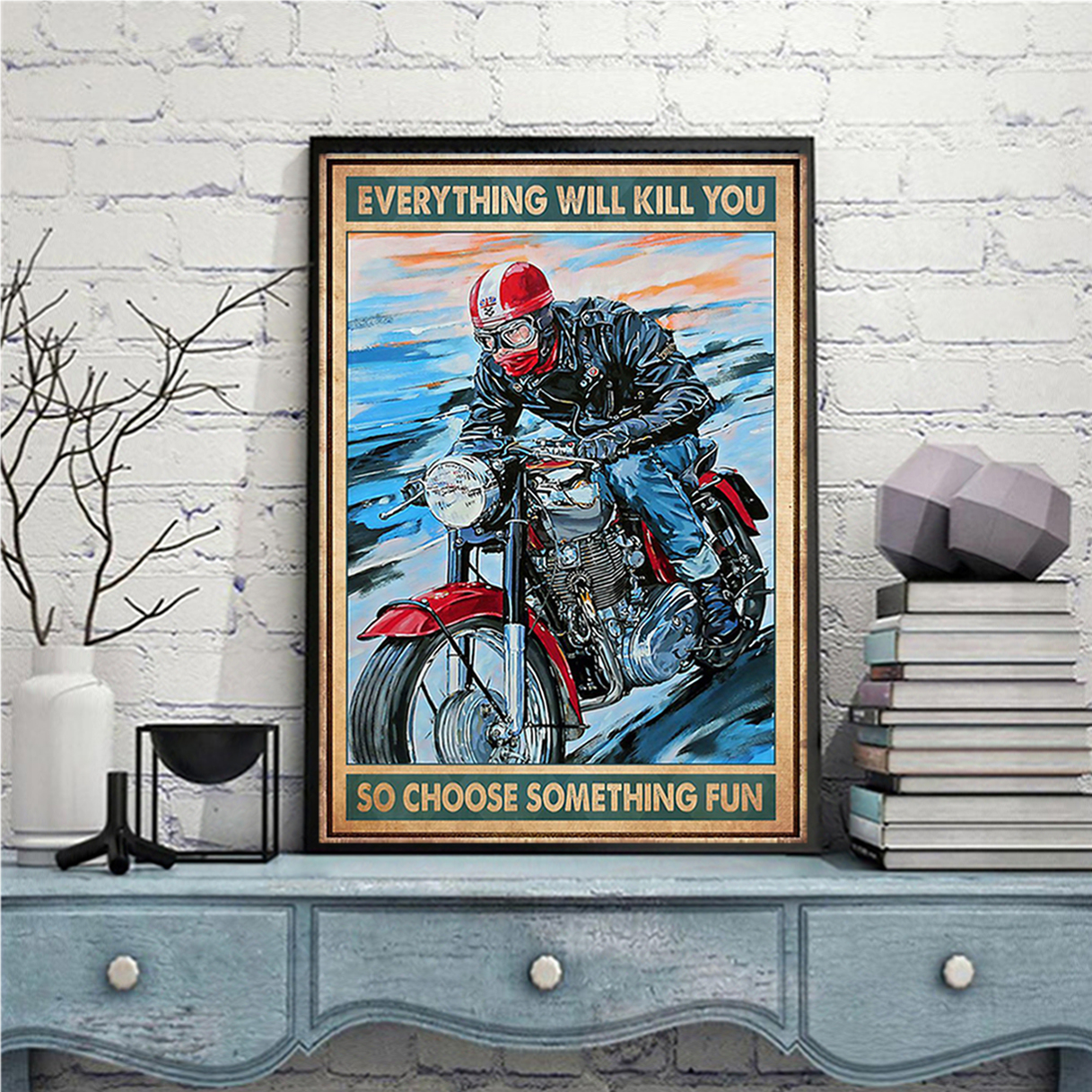 Caferacer everything will kill you so choose something fun poster A2