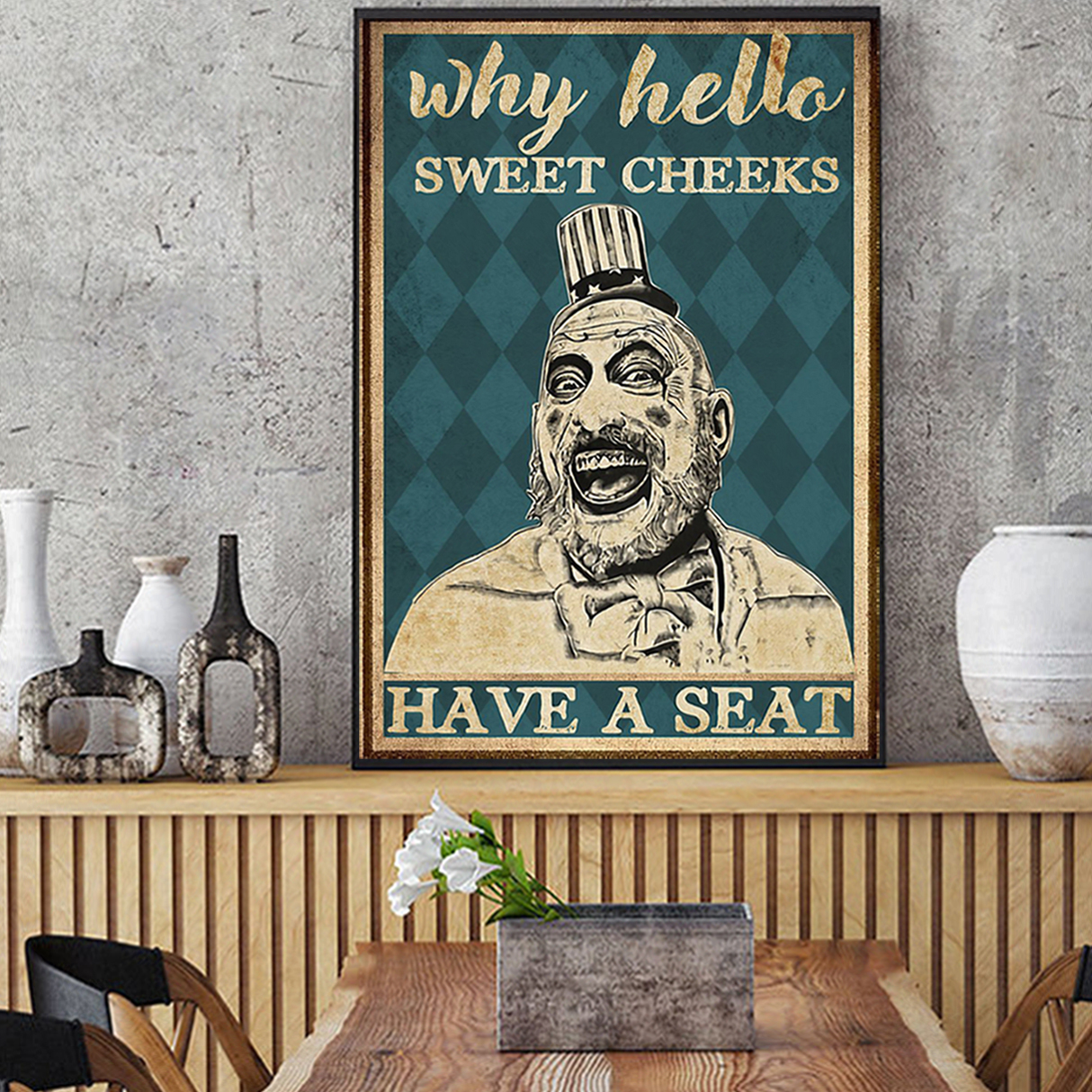 Captain spaulding why hello sweet cheeks have a seat poster A1
