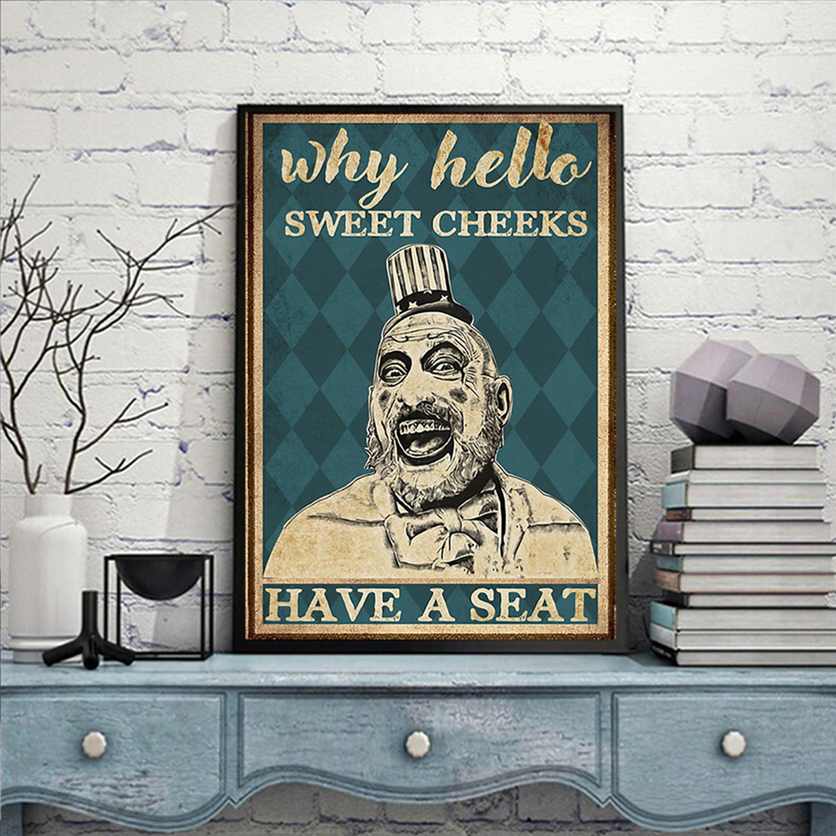 Captain spaulding why hello sweet cheeks have a seat poster A2