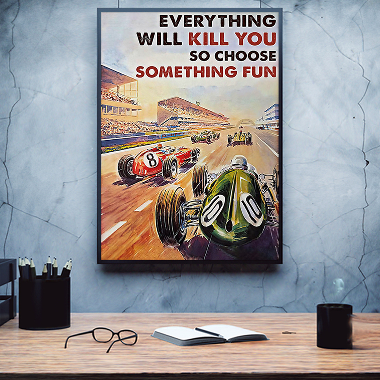 Car racing everything will kill you so choose something fun poster A1