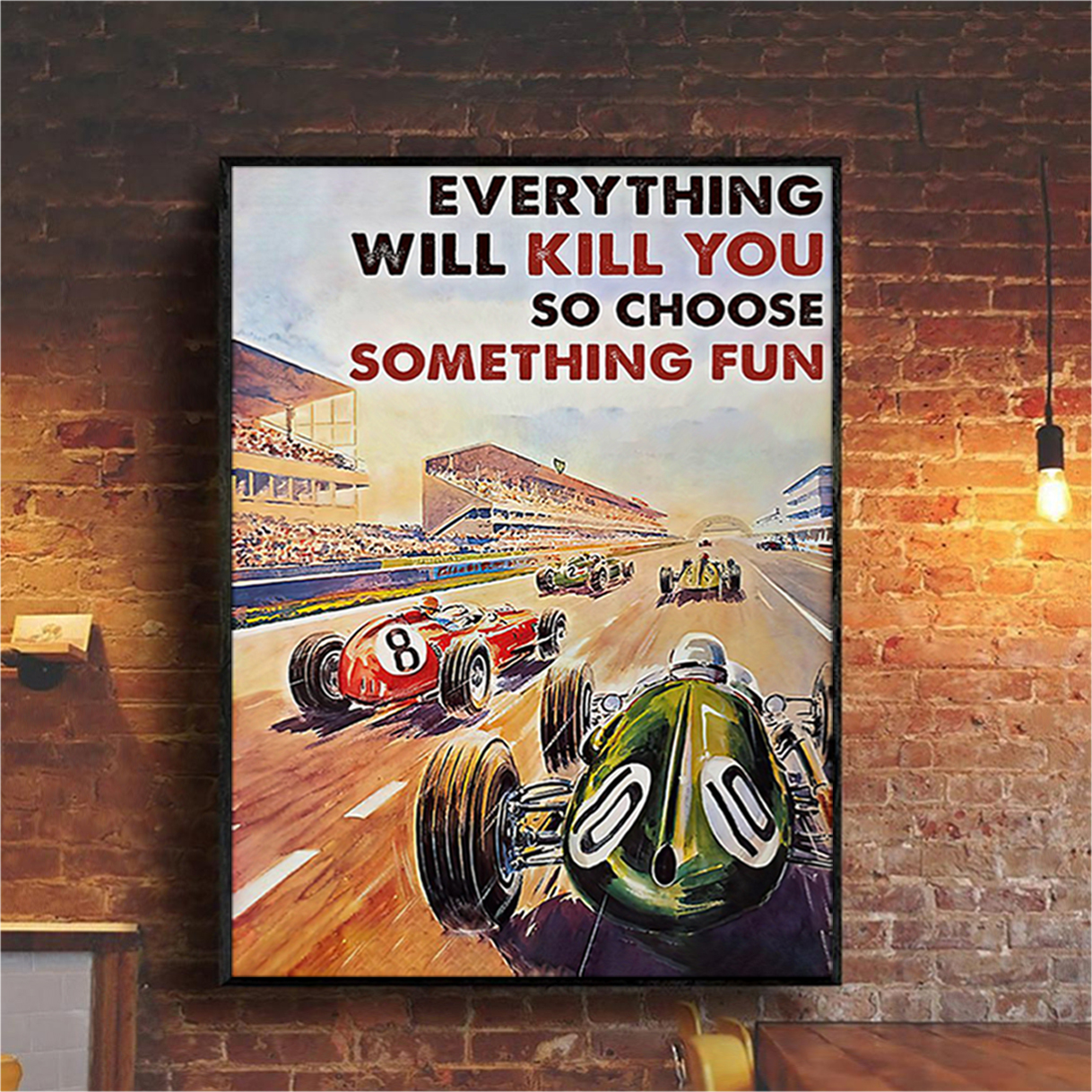 Car racing everything will kill you so choose something fun poster A2