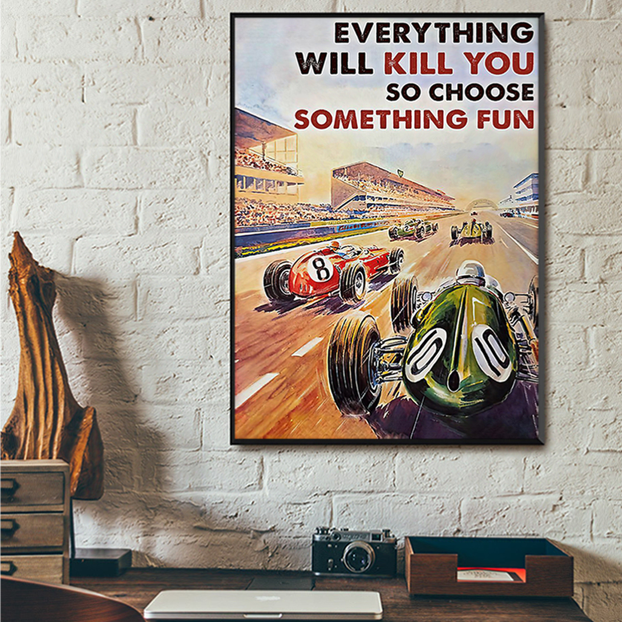 Car racing everything will kill you so choose something fun poster A3