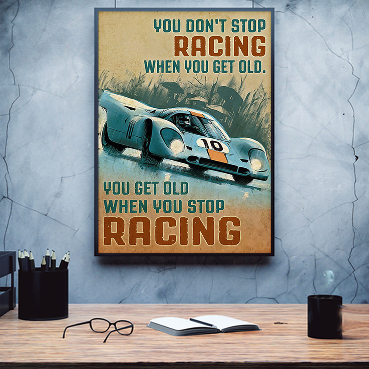 Car you don't stop racing when you get old you get old when you stop racing poster A1
