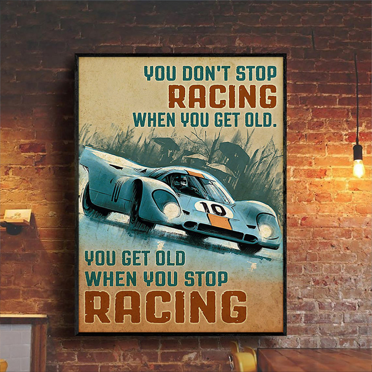 Car you don't stop racing when you get old you get old when you stop racing poster A2