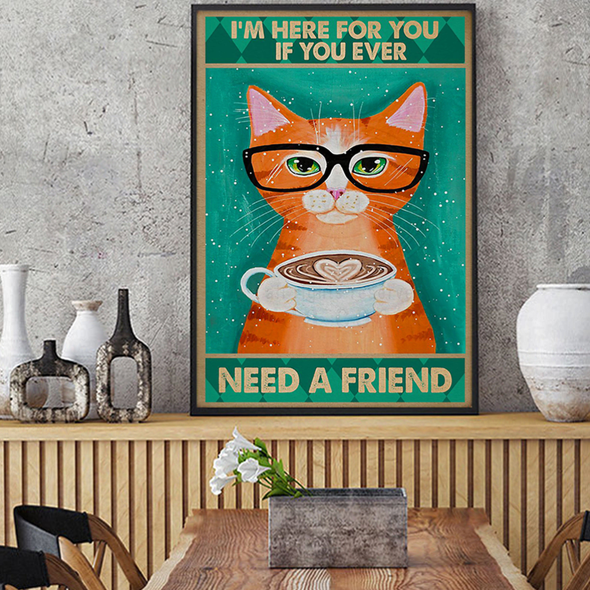 Cat I'm here for you if you ever need a friend poster A1