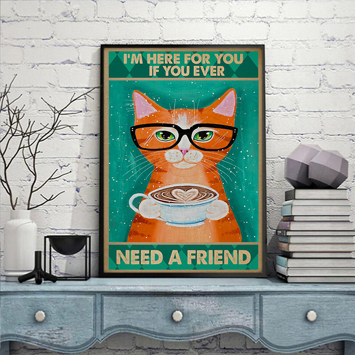 Cat I'm here for you if you ever need a friend poster A2