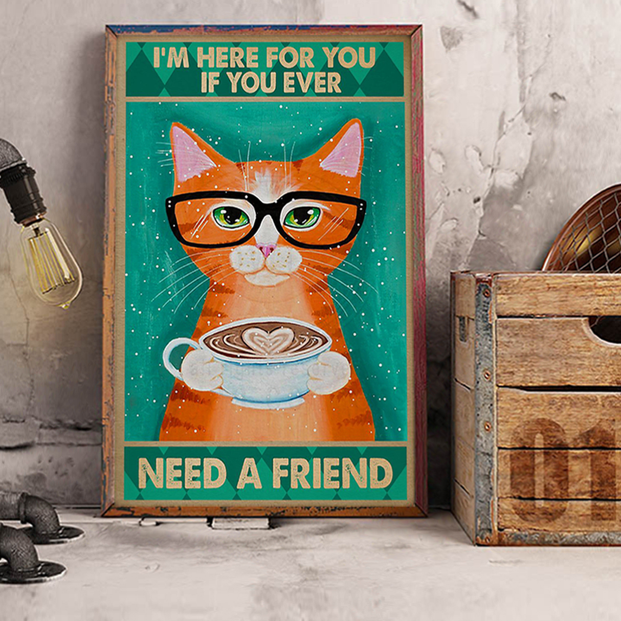 Cat I'm here for you if you ever need a friend poster A3