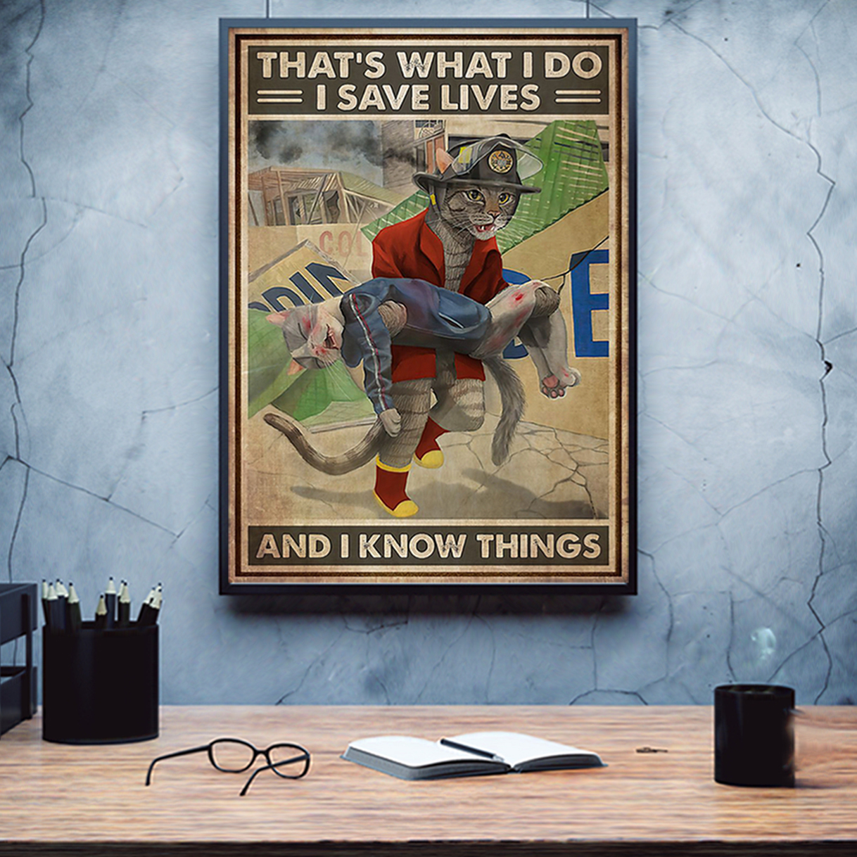 Cat firefighter that's what I do I save lives and I know things poster A1
