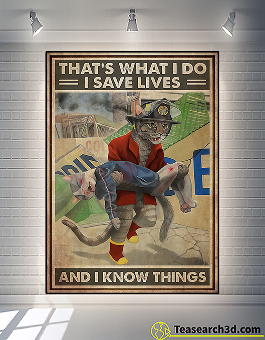 Cat firefighter that's what I do I save lives and I know things poster